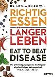 Richtig essen, länger leben – Eat to Beat Disease: Die 5 Verteidigungssysteme des Körpers – wie die richtigen Nahrungsmittel Ihr Leben retten können
