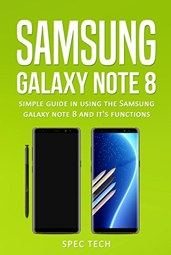 Samsung Galaxy Note 8: Simple Guide to Using the Samsung Galaxy Note 8 and Its Functions (English Edition)