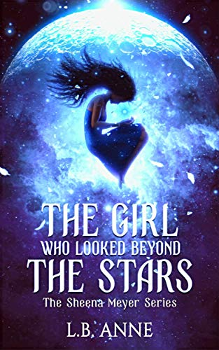 The Girl Who Looked Beyond The Stars (Sheena Meyer Book 1) by [L. B. Anne]