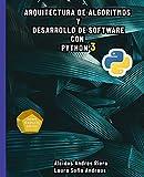 Arquitectura de algoritmos y desarrollo de software con Python 3: Bases teóricas de la programación y desarrollo de software con un enfoque practico en la codificación empleando Python 3