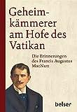 Geheimkämmerer am Hofe des Vatikan: Die Erinnerungen des Francis Augustus MacNutt 1863-1927