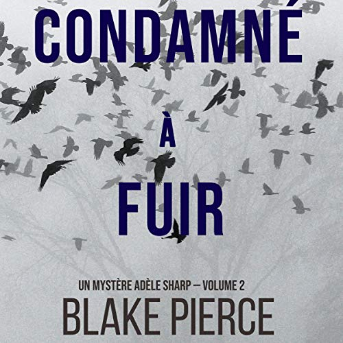 Condamné à fuir [Condemned to Flee] Audiobook By Blake Pierce cover art
