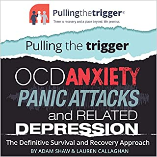 Pulling the Trigger     OCD, Anxiety, Panic Attacks and Related Depression - the Definitive Survival and Recovery Approach              By:                                                                                                                                 Adam Shaw,                                                                                        Lauren Callaghan                               Narrated by:                                                                                                                                 Adjoa Andoh,                                                                                        Jot Davies                      Length: 9 hrs and 52 mins     26 ratings     Overall 4.4