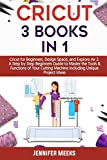 Cricut: 3 Books in 1: Cricut for Beginners, Design Space, and Explore Air 2. A Step by Step Beginners Guide to Master the Tools & Functions of Your Cutting Machine Including Unique Project Ideas