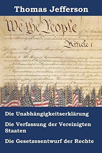 Unabhängigkeitserklärung, Verfassung und Gesetzesentwurf der Rechte der Vereinigten Staaten von Amerika: Declaration of Independence, Constitution, an