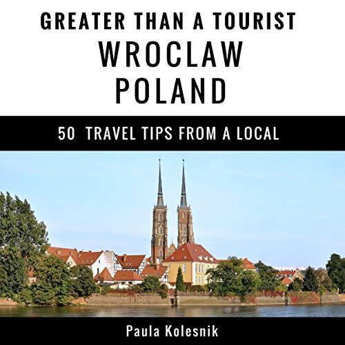Greater Than a Tourist: Wroclaw, Poland     50 Travel Tips from a Local              By:                                                                                                                                 Paula Kolesnik,                                                                                        Greater Than a Tourist                               Narrated by:                                                                                                                                 Matthew Raftis                      Length: 1 hr     Not rated yet     Overall 0.0