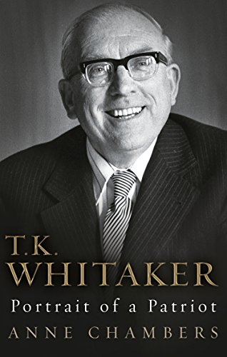 T.K. Whitaker: Portrait of a Patriot (English Edition)