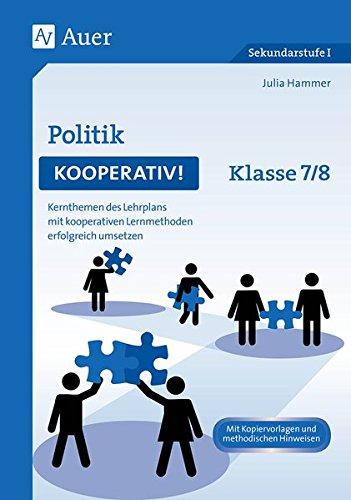 Politik kooperativ Klasse 7-8: Kernthemen des Lehrplans mit kooperativen Lernmethoden erfolgreich umsetzen (Kooperatives Lernen Sekundarstufe)