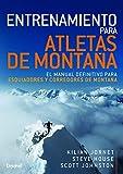Entrenamiento para Atletas De Montaña. El Manual definitivo para Esquiiadores y Corredores De...