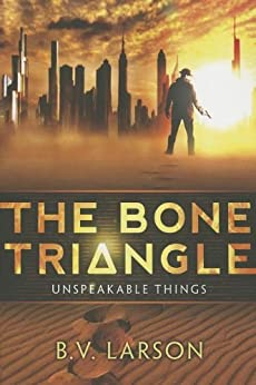 [B. V. Larson]のThe Bone Triangle (Unspeakable Things Book 2) (English Edition)