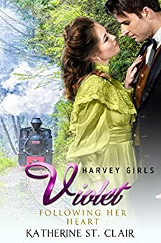 Harvey Girls 1908: Violet: Following Her Heart (Harvey Girls Romance Book 2) by [Katherine St. Clair]