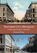 Traverse City, Michigan: A Historical Narrative, 1850 - 2013
