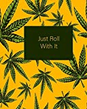 Just Roll With It: Yellow and Green 420 Weed Cannabis Marijuana Composition Notebook 8''x10'' (Weed Notebooks)