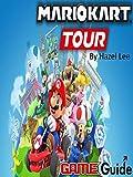 Mario Kart Tour Game Guide: Mario Kart Tour Guide Book (English Edition)