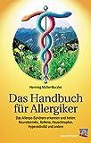 Das Handbuch für Allergiker: Das Allergie-Syndrom erkennen und heilen: Neurodermitis, Asthma, Heuschnupfen, Hyperaktivität und andere