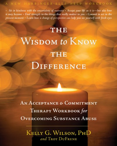 Download The Wisdom To Know The Difference: An Acceptance And Commitment Therapy Workbook For Overcoming Substance Abuse 