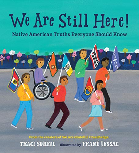 Compare Textbook Prices for We Are Still Here!: Native American Truths Everyone Should Know  ISBN 9781623541927 by Sorell, Traci,Lessac, Frane