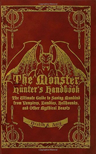 Compare Textbook Prices for The Monster Hunter's Handbook: The Ultimate Guide to Saving Mankind from Vampires, Zombies, Hellhounds, and Other Mythical Beasts First Edition ISBN 9781596912380 by Amin, Ibrahim