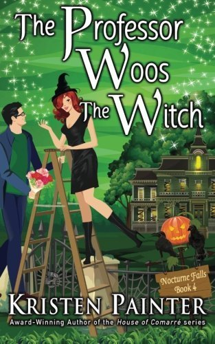 The Professor Woos The Witch (Nocturne Falls) (Volume 4) by Kristen Painter (2015-10-09)