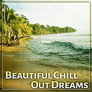 Beautiful Chill Out Dreams – Best Chill Out Music Collection