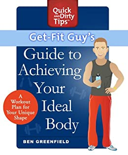 Get-Fit Guy's Guide to Achieving Your Ideal Body: A Workout Plan for Your Unique Shape (Quick & Dirty Tips) by [Ben Greenfield]