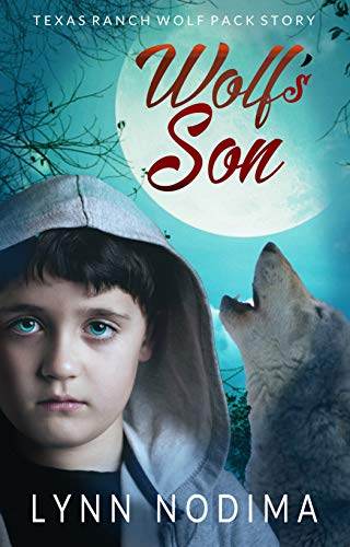 Wolf's Son: A Prequel to the Texas Ranch Wolf Pack Series: Texas Ranch Wolf Pack Story (Texas Ranch Wolf Pack World Book 6) by [Lynn Nodima]