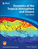 Dynamics of The Tropical Atmosphere and Oceans (Advancing Weather and Climate Science)