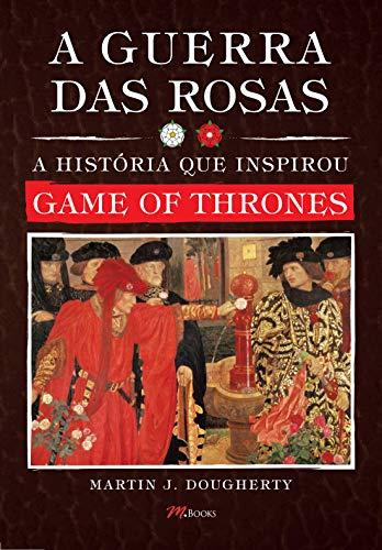 A Guerra das Rosas: A história que inspirou Game of Thrones