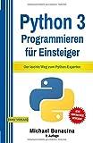Python: 3 Programmieren für Einsteiger: Der leichte Weg zum Python-Experten - Michael Bonacina
