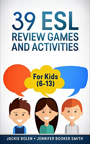 39 ESL Review Games and Activities: For Kids (6-13)