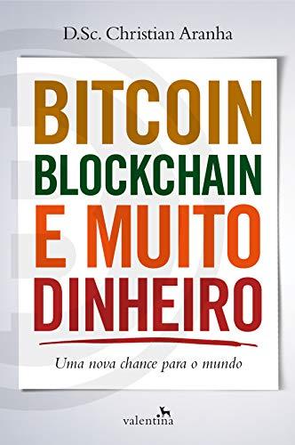 Bitcoin, Blockchain e Muito Dinheiro: Uma Nova Chance para o Mundo
