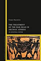 The Treatment of the War Dead in Archaic Athens: An Ancestral Custom