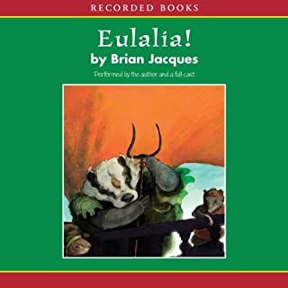 Eulalia!     A Tale from Redwall              Written by:                                                                                                                                 Brian Jacques                               Narrated by:                                                                                                                                 Brian Jacques                      Length: 12 hrs and 33 mins     3 ratings     Overall 4.3