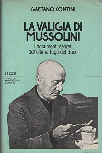La Valigia Di Mussolini. I Documenti Segreti Dell'Ultima Fuga Del Duce 1°Ed 1982