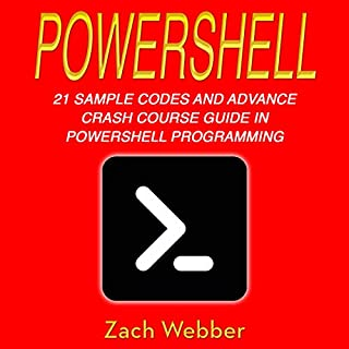 PowerShell: 21 Sample Codes and Advance Crash Course Guide in PowerShell Programming cover art