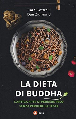 La dieta di Buddha. L'antica arte di perdere peso senza perdere la testa