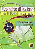 Il compito di italiano per l'esame di terza media. Nuovissima raccolta di temi svolti. Con mappe concettuali