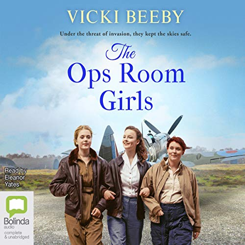The Ops Room Girls: The Women's Auxiliary Air Force, Book 1