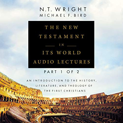 The New Testament in Its World: Audio Lectures, Part 1 of 2 audiobook cover art