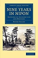 Nine Years in Nipon: Sketches of Japanese Life and Manners (Cambridge Library Collection - Travel and Exploration in Asia)