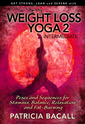 Easy Weight Loss Yoga 2: Intermediate: Poses and Sequences for Stamina Relaxation Balance and FatBurning