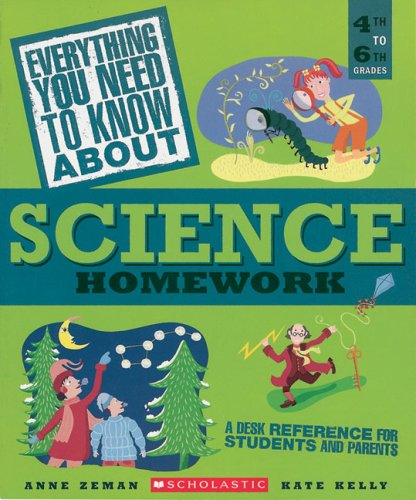 Everything You Need To Know About Science Homework: A Desk Reference for Students and Parents