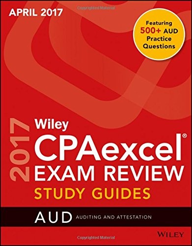 Wiley CPAexcel Exam Review April 2017 Study Guide: Auditing and Attestation (Wiley CPA Exam Review)
