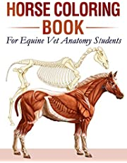 Horse Coloring Book For Equine Vet Anatomy Students: 35+ Incredibly Highly Detailed Pictures Of Horses To Help You Make Your Studies Easier, More Fun And Stress-Relieving