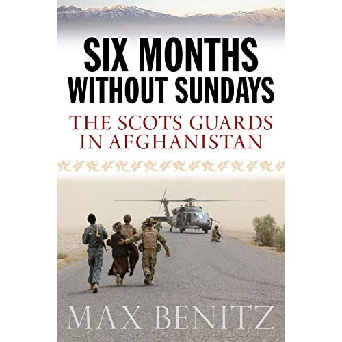 Six Months Without Sundays: The Scots Guards in Afghanistan