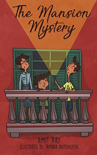 Compare Textbook Prices for The Mansion Mystery: A Detective Story About ... whoops - almost gave it away! Let's just say it's a children's mystery for preteen boys and girls, ages 9-12 The Sen Kids  ISBN 9781983159459 by Ray, Amit,Hurley, Light,Antonijevic, Tamara