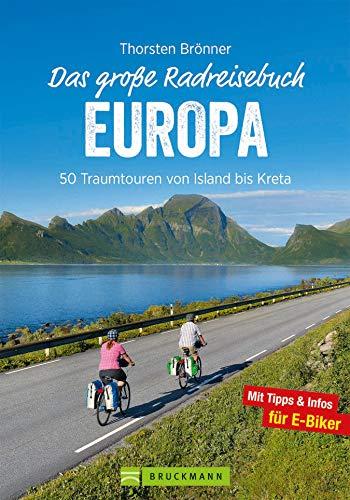 Das große Radreisebuch Europa: 50 Traumtouren von Island bis Kreta. Radeln durch Europa auf den schönsten Europa Radwegen