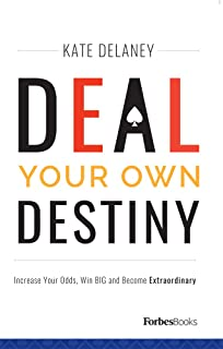 Deal Your Own Destiny: Increase Your Odds, Win BIG and Become Extraordinary