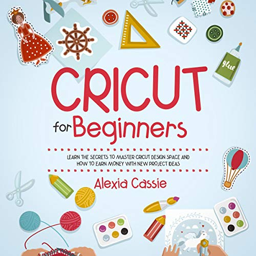 Cricut for Beginners Audiobook By Alexia Cassie cover art