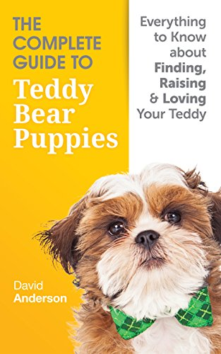 The Complete Guide To Teddy Bear Puppies: Everything to Know About Finding, Raising, and Loving your Teddy (English Edition)